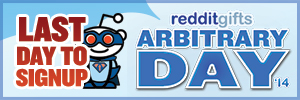 last day to sign up for redditgifts arbitrary day